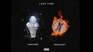 Gucci Mane - Last Time (feat. Travis Scott) [Official Audio]